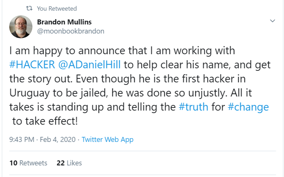 I am happy to announce that I am working with #HACKER @ADanielHill  to help clear his name, and get the story out. Even though he is the first hacker in Uruguay to be jailed, he was done so unjustly. All it takes is standing up and telling the #truth for #change to take effect!