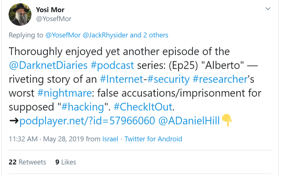 "Thoroughly enjoyed yet another episode of the @DarknetDiaries  #podcast series: (Ep25) ""Alberto"" — riveting story of an #Internet-#security #researcher's worst #nightmare: false accusations/imprisonment for supposed ""#hacking"". #CheckItOut. ➜http://podplayer.net/?id=57966060 @ADanielHill"